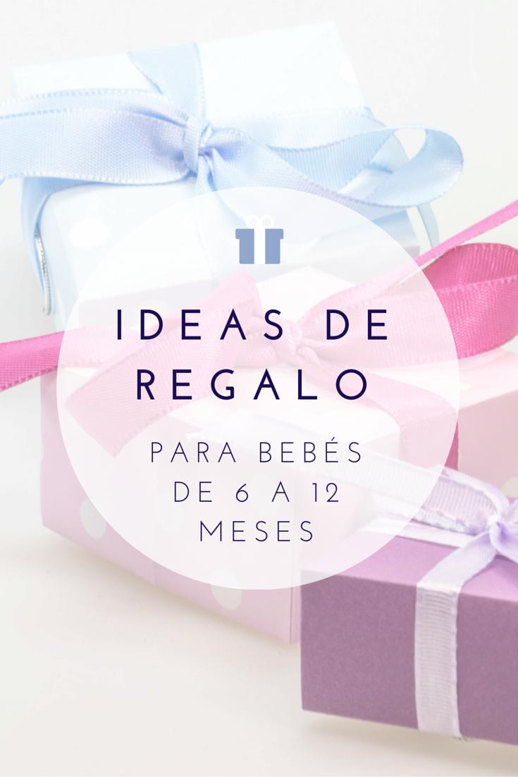 IDEAS DE REGALO para bebés a partir de 6 meses hasta 12 meses www.madreyblogger.com