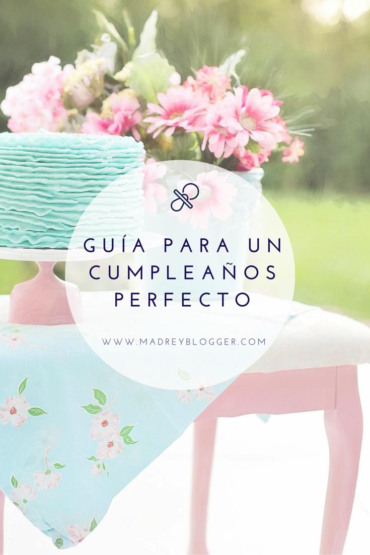 Guía para una fiesta de cumpleaños perfecta en www.madreyblogger.com